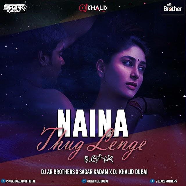 Naina Thag Lege - Remix  - Dj Ar Brothers X Sagar Kadam X Dj Khalid Dubai