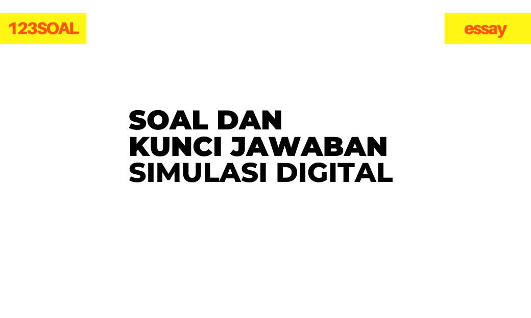 Soal Essay dan Kunci Jawaban Simulasi Digital smk dan pembahasan lengkap dalam bentuk pdf atau microsoft word