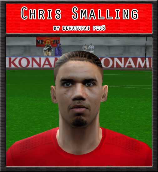 PES 6 Faces Chris Smalling by Dewatupai