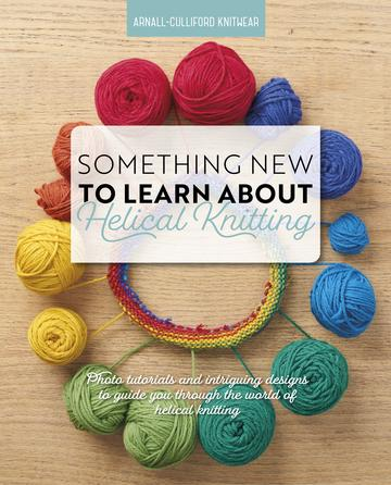 "A book cover showing rainbow-coloured balls of yarn arranged in a circle around the book title which is ""Something New to Learn about Helical Knitting"""