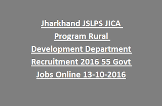 Jharkhand JSLPS JICA Program Rural Development Department Recruitment Notification 2016 55 Govt Jobs Online Last Date 13-10-2016