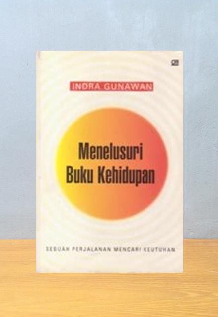 MENELUSURI BUKU KEHIDUPAN, Indra Gunawan
