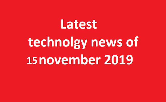 Technology news 15 November 2019