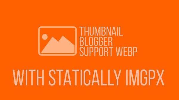 Gambar Blogger Support WEBP Dengan Auto WEBP Statically