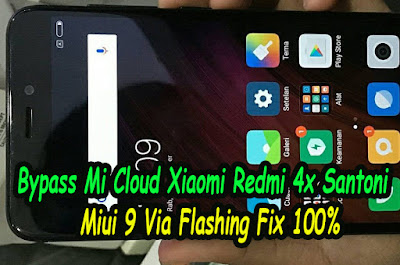 Hapus-Akun-Mi-Cloud-Xiaomi-Redmi-4x-Santoni-Miui-9-Via-Flashing-Fix