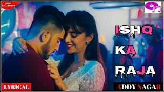 Ishq Ka Raja Lyrics - Addy Nagar - Hamsar Hayat