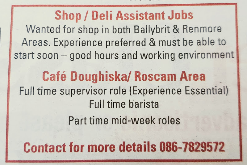 See job listing for all details - jobs at McGreals convenience stores in Ballybrit and Renmore, and the new Neighbourhood Cafe which they are opening in Doughiska Rd.