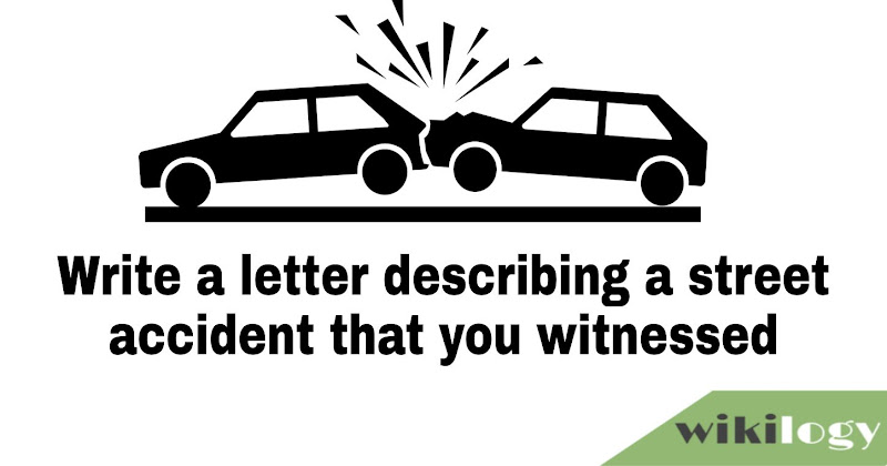 Write a letter describing a street accident that you witnessed
