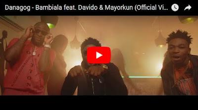 Danagog - VIDEO: Danagog ft. Davido & Mayorkun – Bambiala