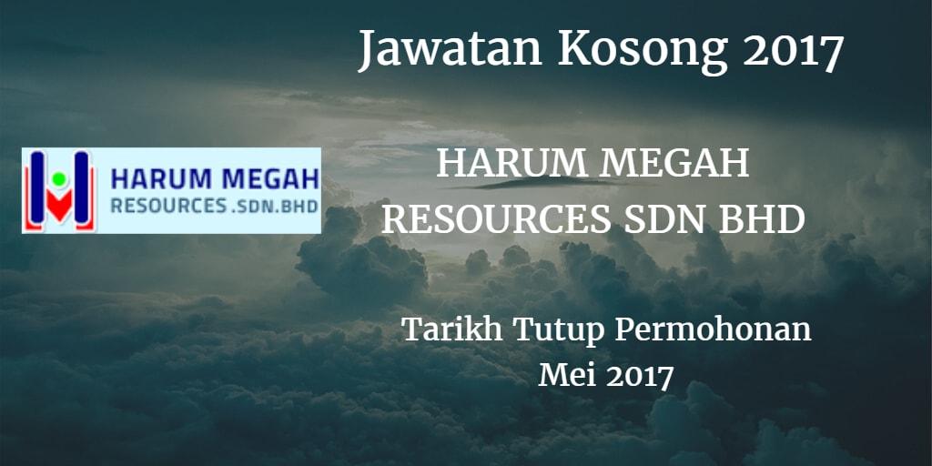 Jawatan Kosong HARUM MEGAH RESOURCES SDN. BHD. Mei 2017