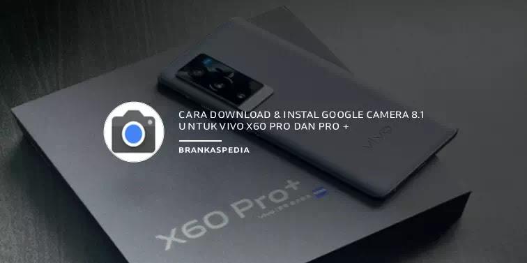 Cara Download dan Instal Google Camera 8.1 untuk Vivo X60 Pro