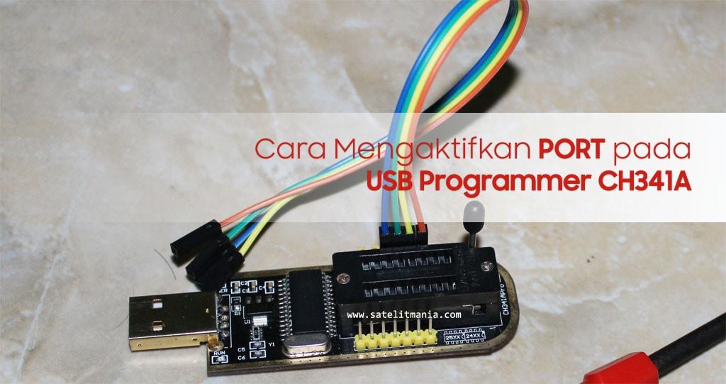 Cara Mengaktifkan Serial PORT Pada USB Programmer CH341A