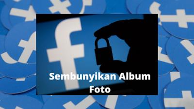 Cara Menyembunyikan Album Foto Di Facebook Lite