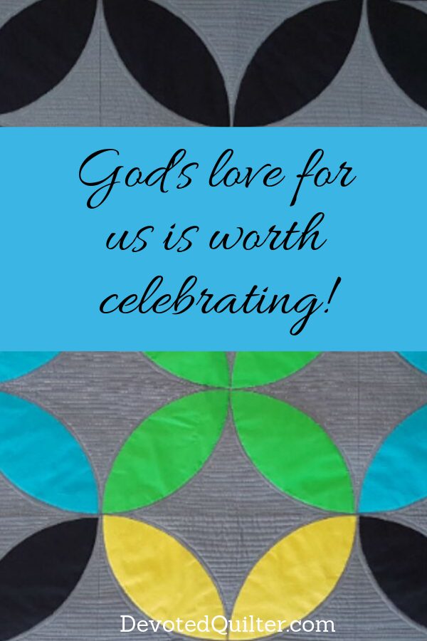 God's love for us is worth celebrating | DevotedQuilter.com