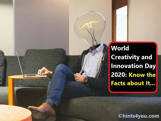 World Creativity and Innovation Day 2020: Know the Facts about It