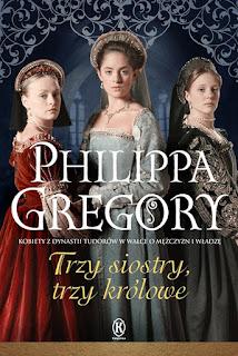 ''Trzy siostry, trzy królowe'' Philippa Gregory