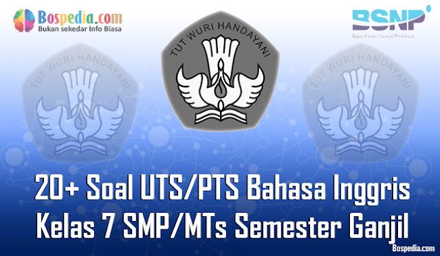20+ Contoh Soal UTS/PTS Bahasa Inggris Kelas 7 SMP/MTs Semester Ganjil Terbaru