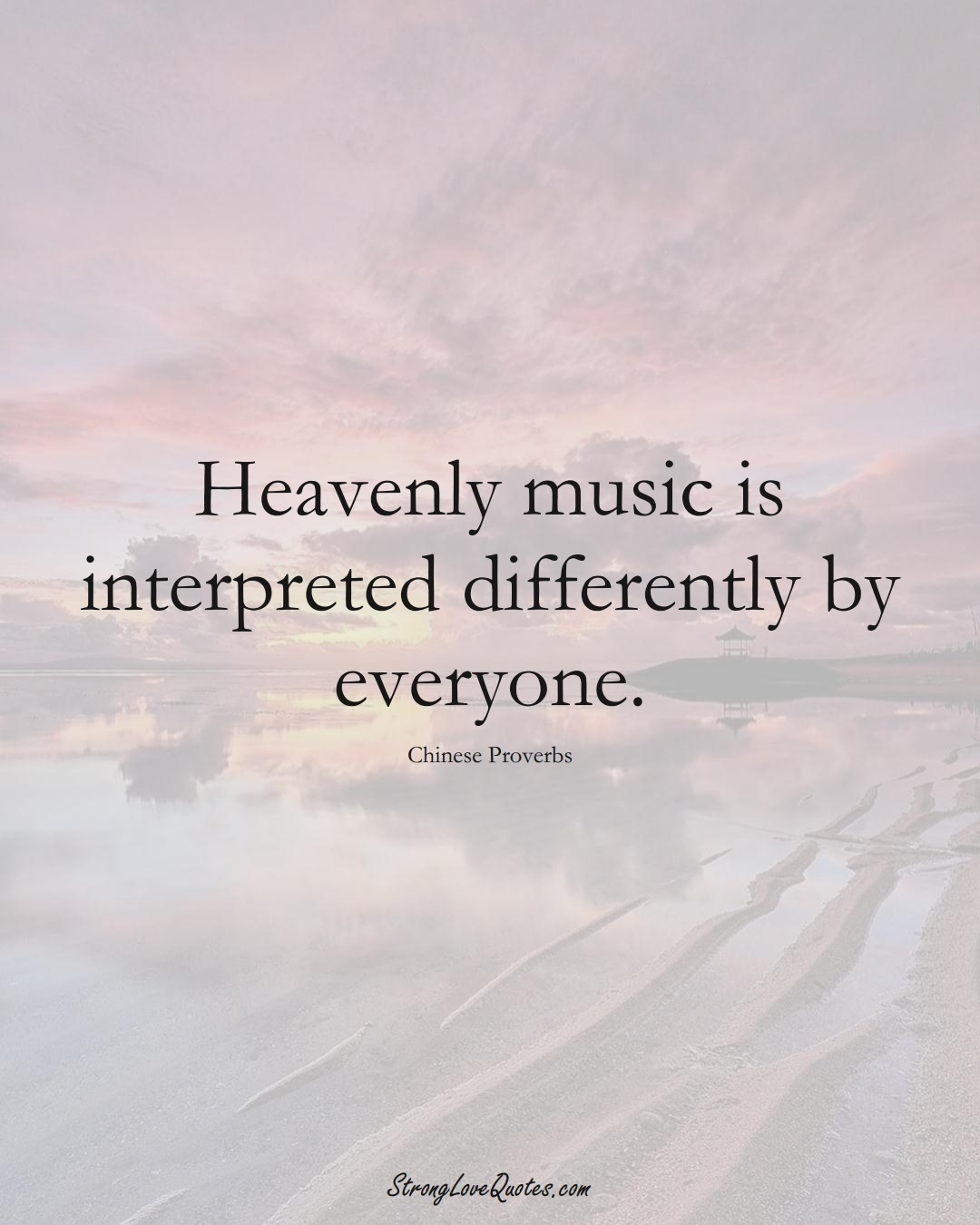 Heavenly music is interpreted differently by everyone. (Chinese Sayings);  #AsianSayings