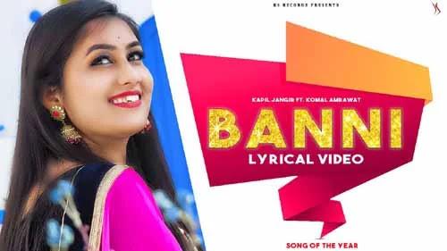 Banni Song Lyrics - Komal Kanwar Amrawat | Kapil Jangir | Rajasthani Song
