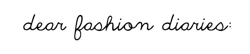 Dear Fashion Diaries