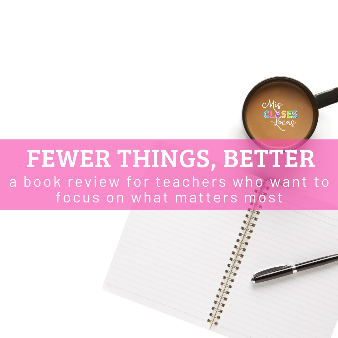 Fewer Things, Better - a review for teachers who want to focus on what matters most from Mis Clases Locas