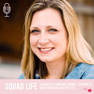Squad Life: Have your cake and eat it too with Leah Beyer aka Farm Wife Drinks