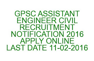 GPSC ASSISTANT ENGINEER CIVIL RECRUITMENT NOTIFICATION 2016 APPLY ONLINE LAST DATE 11-02-2016