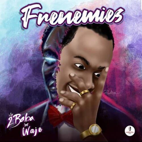 [Mp3] 2Baba - Frenemies ft Waje