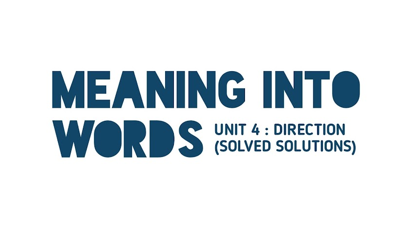 [Class 11 Meaning Into Words] Unit 4 - Directions [Solved Solutions]