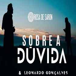 Sobre a Dúvida - Rosa de Saron Part. Leonardo Gonçalves Mp3
