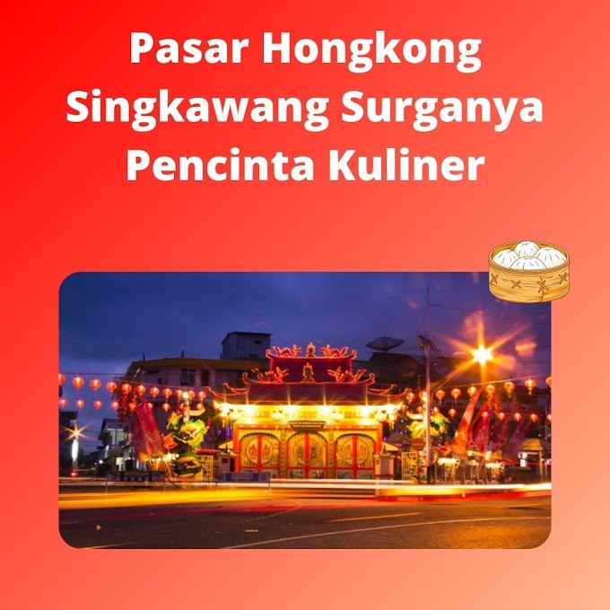 Pasar Hongkong Singkawang Surganya Pencinta Kuliner