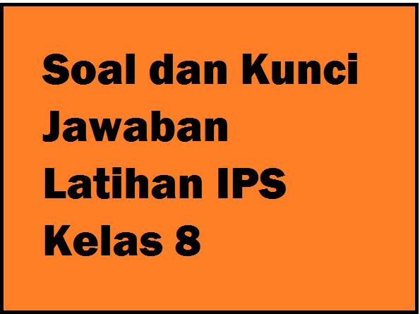 Soal Dan Kunci Jawaban Latihan Ips Kelas 8 Halaman 74 Operator Sekolah