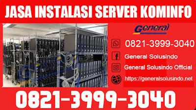 Jasa Instalasi Server Dinas Kominfo Terbaik di Indonesia 0821.3999.3040
