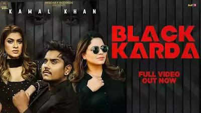 Checkout New Song Black karda lyrics penned by jung sandhu & sung by Kamal Khan ft Gurlez Akhtar