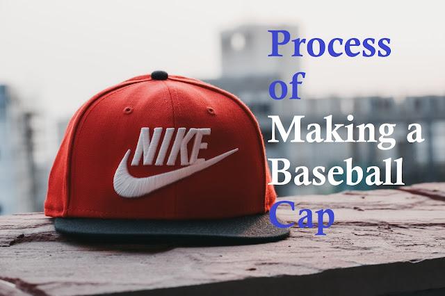 Baseball cap making process