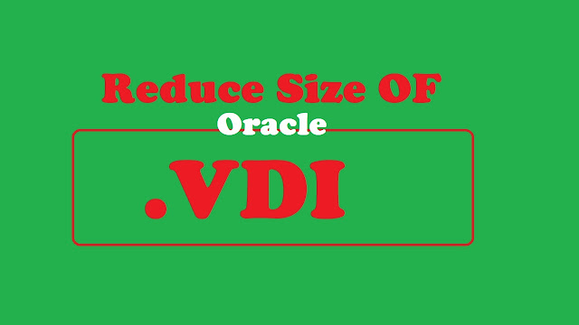 How To Reduce vdi Size in Virtual Box and Free Disk Unused Space   Linux Servers