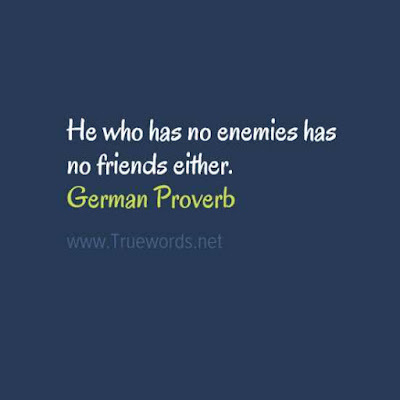 He who has no enemies has no friends either.