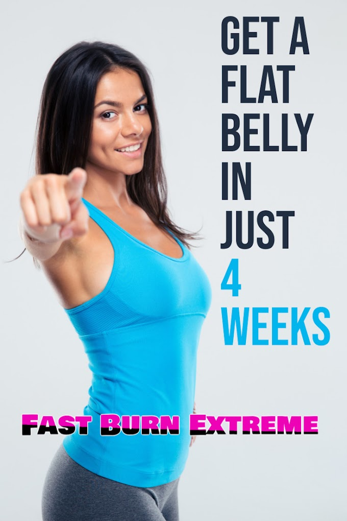 GET AFLAT BELLY IN JUST 4 WEEKS |Fast Burn Extreme