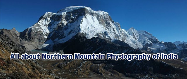 All about Northern Mountain Physiography of India