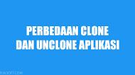 Perbedaan Clone dan Unclone Aplikasi