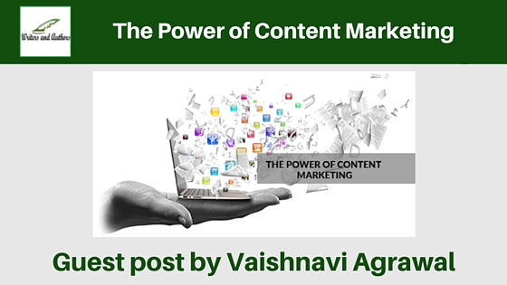 The Power of Content Marketing, guest post by Vaishnavi Agrawal #Marketing #AdviceForWriters
