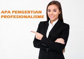 Apakah Pengertian Profesionalisme? Bagaimana Cara Meningkatkannya?