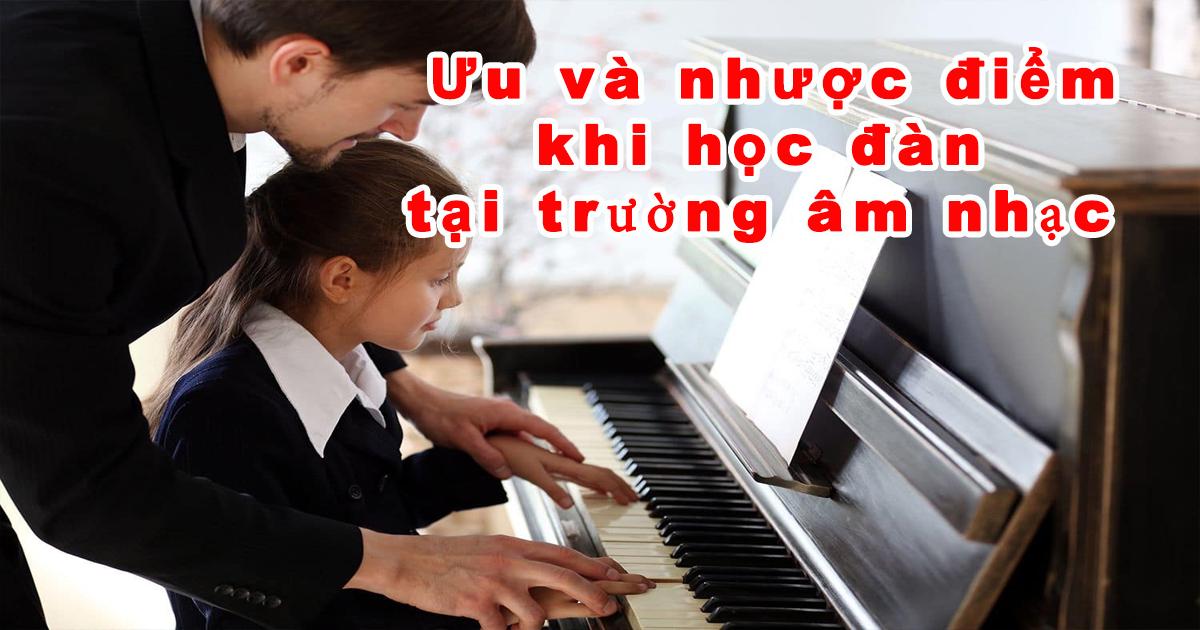 Ưu và nhược điểm khi học đàn piano tại trường âm nhạc