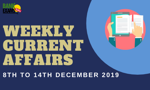 Weekly Current Affairs 8th To 14th December 2019