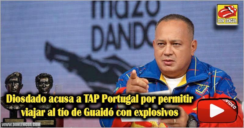 Diosdado acusa a TAP Portugal por permitir viajar al tío de Guaidó con explosivos