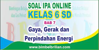 Soal IPA Online Kelas 6 SD Bab 7 Gaya, Gerak dan Perpindahan Energi - Langsung Ada Nilainya