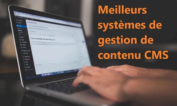 Meilleurs systèmes de gestion de contenu CMS et comment choisir celui qui vous convient ?