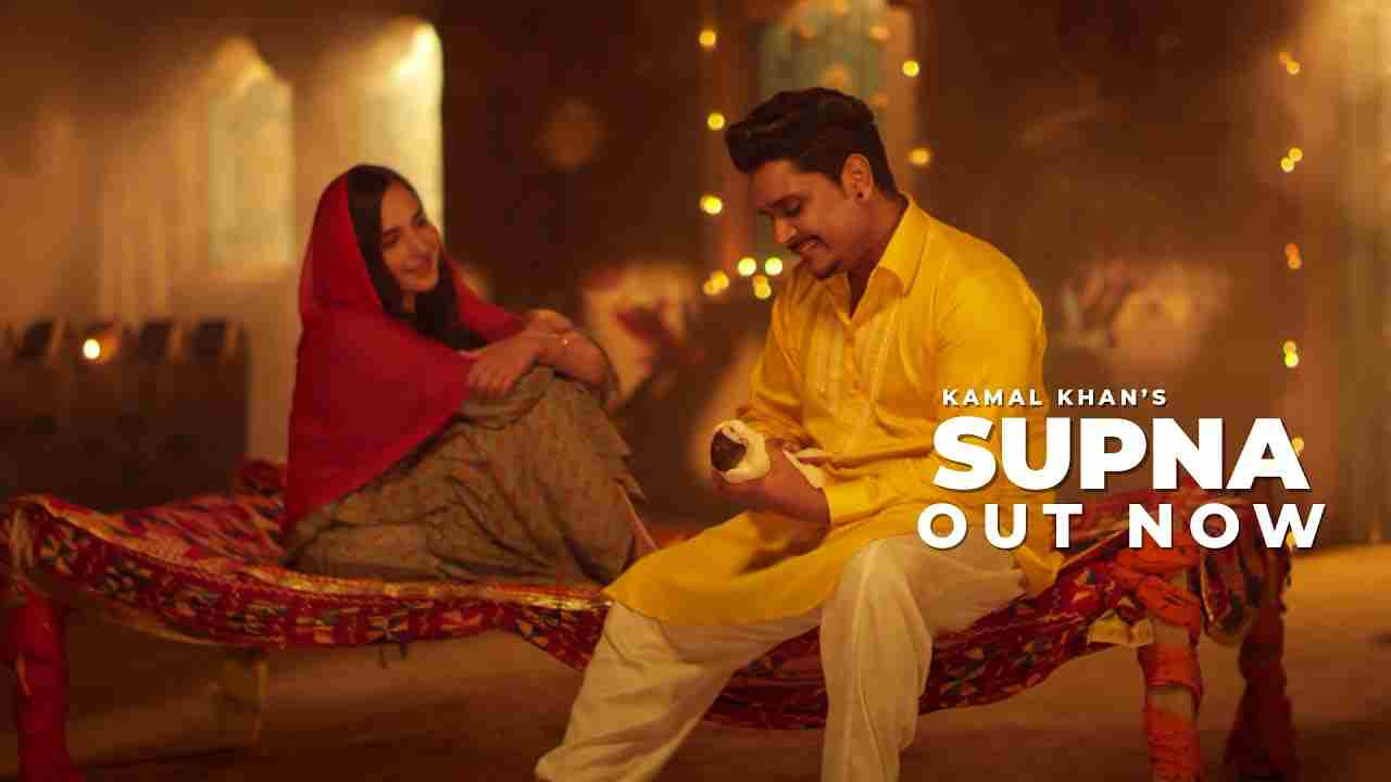Supna lyrics Kamal Khan Punjabi Song