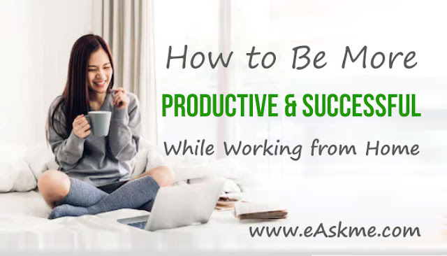Top 31 Tips to Be More Productive & Successful While Working from Home: eAskme