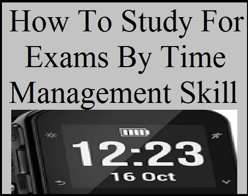 how to study for exams, time management skill, time management for students, time management tools